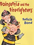 Bond, Felicia: Poinsettia and the Firefighters (Laura Geringer Books)