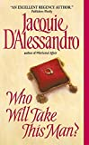 D'Alessandro, Jacquie: Who Will Take This Man?