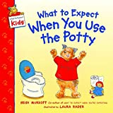 Murkoff, Heidi: What to Expect When You Use the Potty (What to Expect Kids)