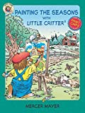 Mayer, Mercer: Little Critter: Painting the Seasons with Little Critter
