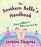 Despres, Loraine: The Southern Belle's Handbook: Sissy Leblanc's Rules to Live by