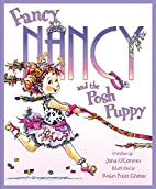Fancy Nancy and the Posh Puppy by Jane…
