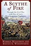 Woodworth, Steven E.: A Scythe of Fire: Through the Civil War with One of Lee's Most Legendary Regiments
