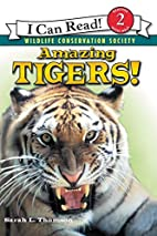 Amazing Tigers! by Sarah L. Thomson