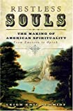 Schmidt, Leigh: Restless Souls: The Making Of American Spirituality