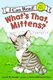 Schaefer, Lola M.: What's That, Mittens? (My First I Can Read)
