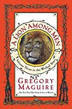 A Lion Among Men by Gregory Maguire