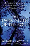 May, Gerald G.: The Dark Night of the Soul : A Psychiatrist Explores the Connection Between Darkness and Spiritual Growth