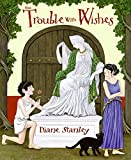 Stanley, Diane: The Trouble with Wishes