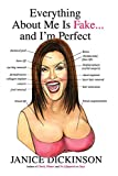 Dickinson, Janice: Everything About Me Is Fake-- and I'm Perfect!