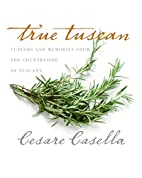 True Tuscan: Flavors and Memories from the…