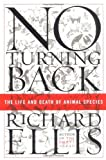 Richard Ellis: No Turning Back: The Life and Death of Animal Species