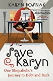 Bosnak, Karyn: Save Karyn: One Shopaholic&#39;s Journey to Debt and Back