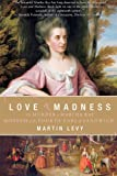 Levy, M. J.: Love and Madness: The Murder of Martha Ray, Mistress of the Fourth Earl of Sandwich