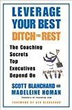 Blanchard, Scott: Leverage Your Best, Ditch the Rest: The Coaching Secrets Top Executives Depend on