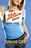 Clark, Catherine: Wish You Were Here