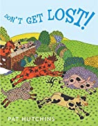 Don't Get Lost! by Pat Hutchins