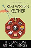 Keltner, Kim Wong: The Dim Sum of All Things