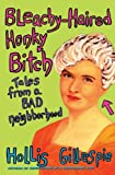 Gillespie, Hollis: Bleachy-haired Honky Bitch: Tales from a Bad Neighborhood