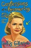 Gillespie, Hollis: Confessions Of A Recovering Slut: And Other Love Stories