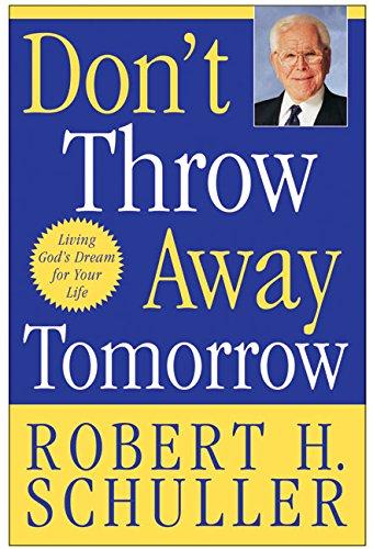 dont-throw-away-tomorrow-living-gods-dream-for-your-life