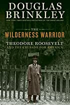 The Wilderness Warrior: Theodore Roosevelt…