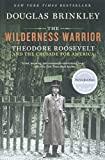 Brinkley, Douglas: The Wilderness Warrior: Theodore Roosevelt and the Crusade for America