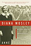 De Courcy, Anne: Diana Mosley: Mitford Beauty, British Fascist, Hitlers Angel