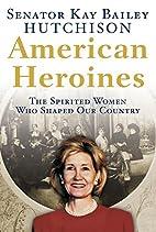 American Heroines: The Spirited Women Who…