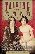Talking to the Dead: Kate and Maggie Fox and…