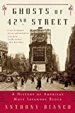 Bianco, Anthony: Ghosts of 42nd Street: A History of America&#39;s Most Infamous Block