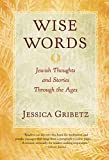 Gribetz, Jessica: Wise Words: Jewish Thoughts and Stories Through the Ages