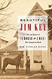 Rivas, Mim E.: Beautiful Jim Key: The Lost History Of A Horse And A Man Who Changed History