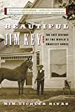 Rivas, Mim E.: Beautiful Jim Key: The Lost History of the World's Smartest Horse