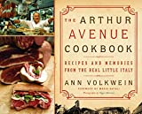 Volkwein, Ann: The Arthur Avenue Cookbook: Recipes and Memories from the Real Little Italy