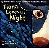 MacLachlan, Patricia: Fiona Loves the Night