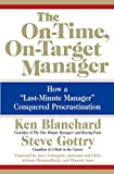 "Blanchard, Ken: The On-Time, On-Target Manager: How a ""Last-Minute Manager"" Conquered Procrastination"