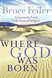 Bruce Feiler: Where God Was Born: A Journey by Land to the Roots of Religion