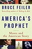 Feiler, Bruce: America's Prophet: Moses and the American Story