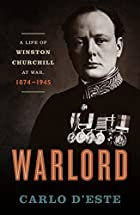 Warlord: A Life of Winston Churchill at War,…