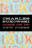 Bukowski, Charles: Come on In!