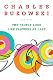 Bukowski, Charles: The People Look Like Flowers At Last: New Poems
