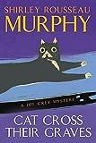 Murphy, Shirley Rousseau: Cat Cross Their Graves: A Joe Grey Mystery (Joe Grey Mysteries)