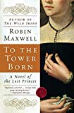 Maxwell, Robin: To the Tower Born