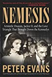 Evans, Peter: Nemesis: Aristotle Onassis, Jackie O, And The Love Triangle That Brought Down The Kennedys