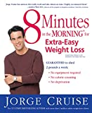 Cruise, Jorge: 8 Minutes in the Morning for Extra-Easy Weight Loss: Guaranteed to shed 2 pounds a week (No equipment required, No calories counting, No deprivation)