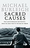 Burleigh, Michael: Sacred Causes: The Clash of Religion And Politics, from the Great War to the War on Terror