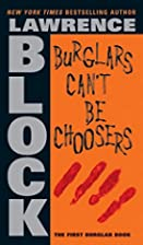 Burglars Can't Be Choosers by Lawrence…