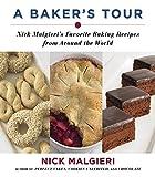 Nick Malgieri: A Baker's Tour: Nick Malgieri's Favorite Baking Recipes from Around the World
