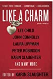 Slaughter, Karin: Like A Charm: A Novel In Voices